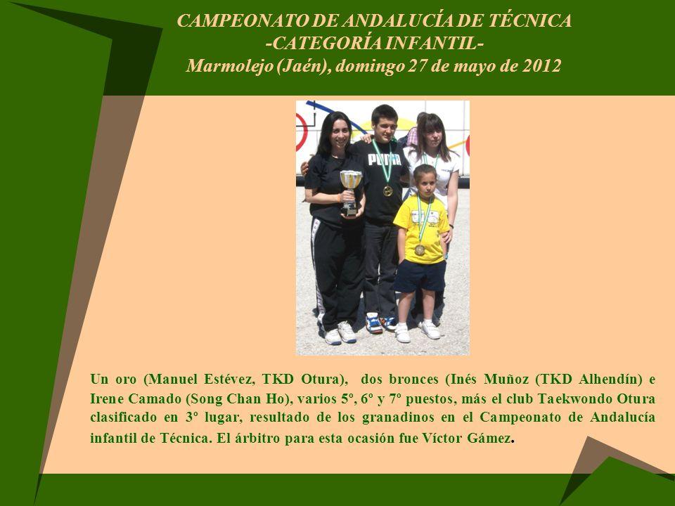 CAMPEONATO DE ANDALUCÍA DE TÉCNICA -CATEGORÍA INFANTIL- Marmolejo (Jaén), domingo 27 de mayo de 2012 Un oro (Manuel Estévez, TKD Otura), dos bronces (