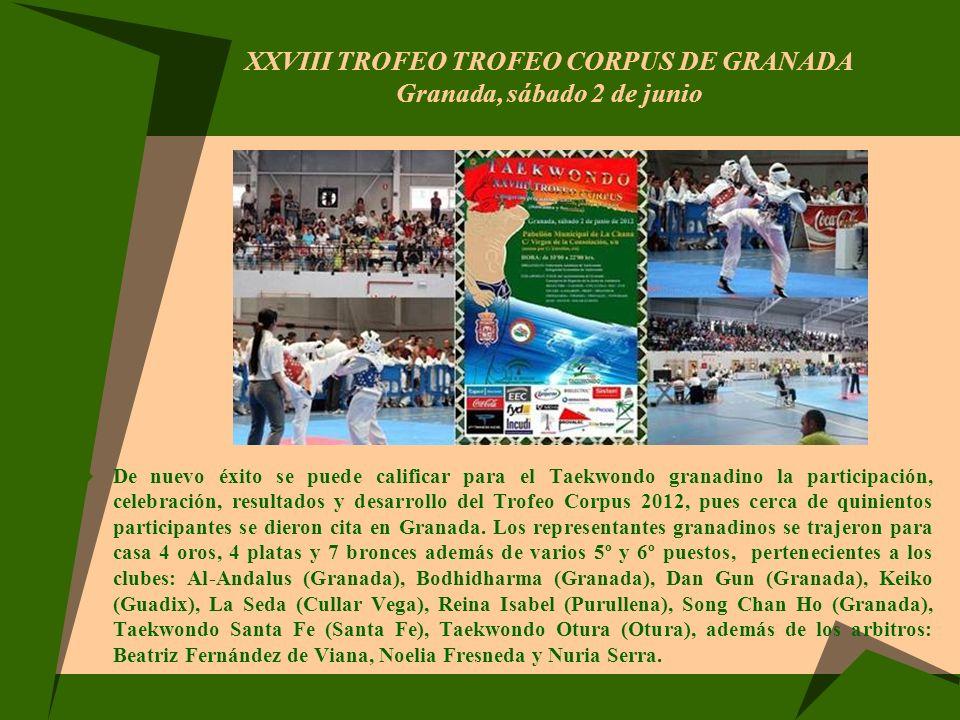 XXVIII TROFEO TROFEO CORPUS DE GRANADA Granada, sábado 2 de junio De nuevo éxito se puede calificar para el Taekwondo granadino la participación, cele