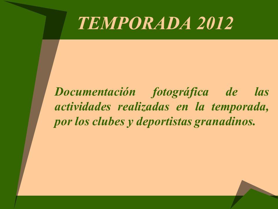 TEMPORADA 2012 Documentación fotográfica de las actividades realizadas en la temporada, por los clubes y deportistas granadinos.