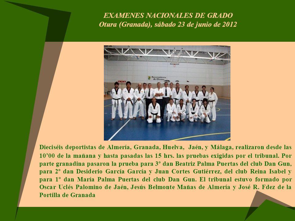 EXAMENES NACIONALES DE GRADO Otura (Granada), sábado 23 de junio de 2012 Dieciséis deportistas de Almería, Granada, Huelva, Jaén, y Málaga, realizaron
