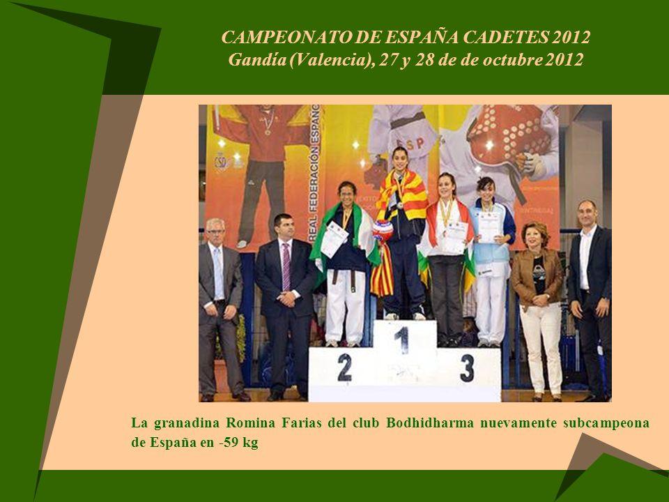 CAMPEONATO DE ESPAÑA CADETES 2012 Gandía (Valencia), 27 y 28 de de octubre 2012 La granadina Romina Farias del club Bodhidharma nuevamente subcampeona