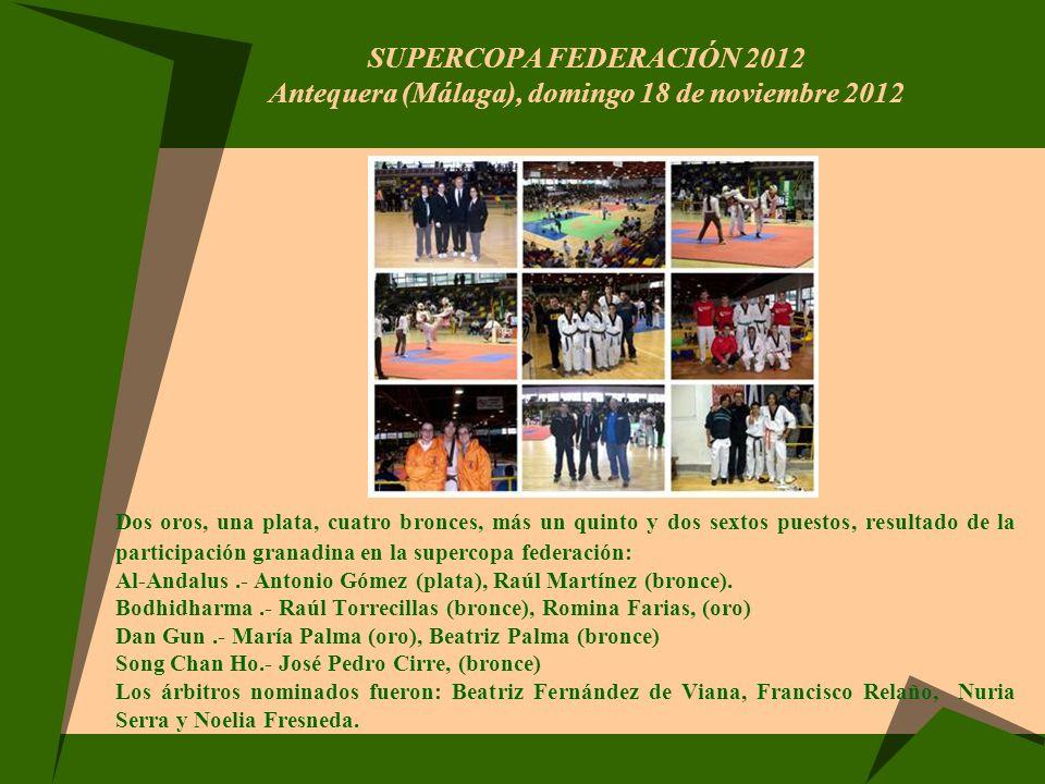 SUPERCOPA FEDERACIÓN 2012 Antequera (Málaga), domingo 18 de noviembre 2012 Dos oros, una plata, cuatro bronces, más un quinto y dos sextos puestos, re