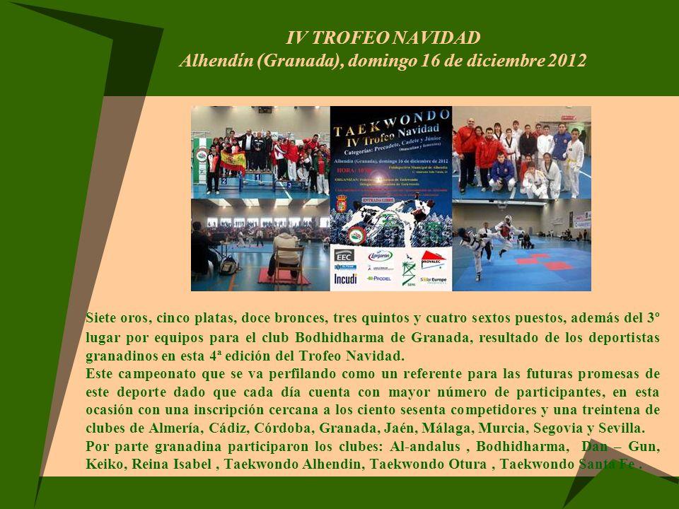 IV TROFEO NAVIDAD Alhendín (Granada), domingo 16 de diciembre 2012 Siete oros, cinco platas, doce bronces, tres quintos y cuatro sextos puestos, ademá