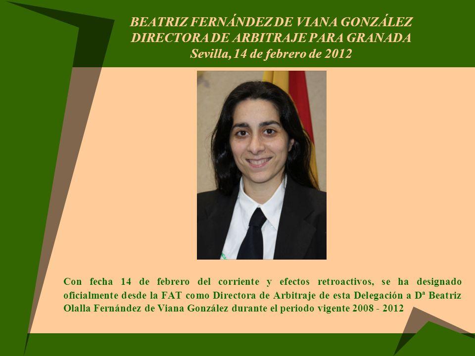 BEATRIZ FERNÁNDEZ DE VIANA GONZÁLEZ DIRECTORA DE ARBITRAJE PARA GRANADA Sevilla, 14 de febrero de 2012 Con fecha 14 de febrero del corriente y efectos