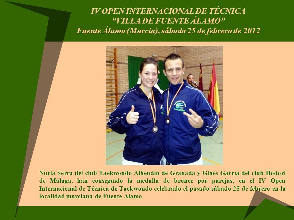 IV OPEN INTERNACIONAL DE TÉCNICA VILLA DE FUENTE ÁLAMO Fuente Álamo (Murcia), sábado 25 de febrero de 2012 Nuria Serra del club Taekwondo Alhendín de