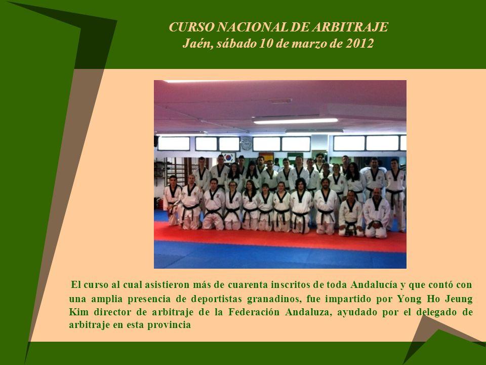 CURSO NACIONAL DE ARBITRAJE Jaén, sábado 10 de marzo de 2012 El curso al cual asistieron más de cuarenta inscritos de toda Andalucía y que contó con u
