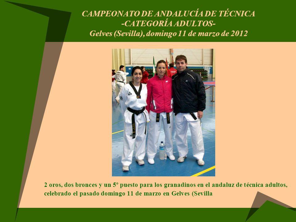 CAMPEONATO DE ANDALUCÍA DE TÉCNICA -CATEGORÍA ADULTOS- Gelves (Sevilla), domingo 11 de marzo de 2012 2 oros, dos bronces y un 5º puesto para los grana