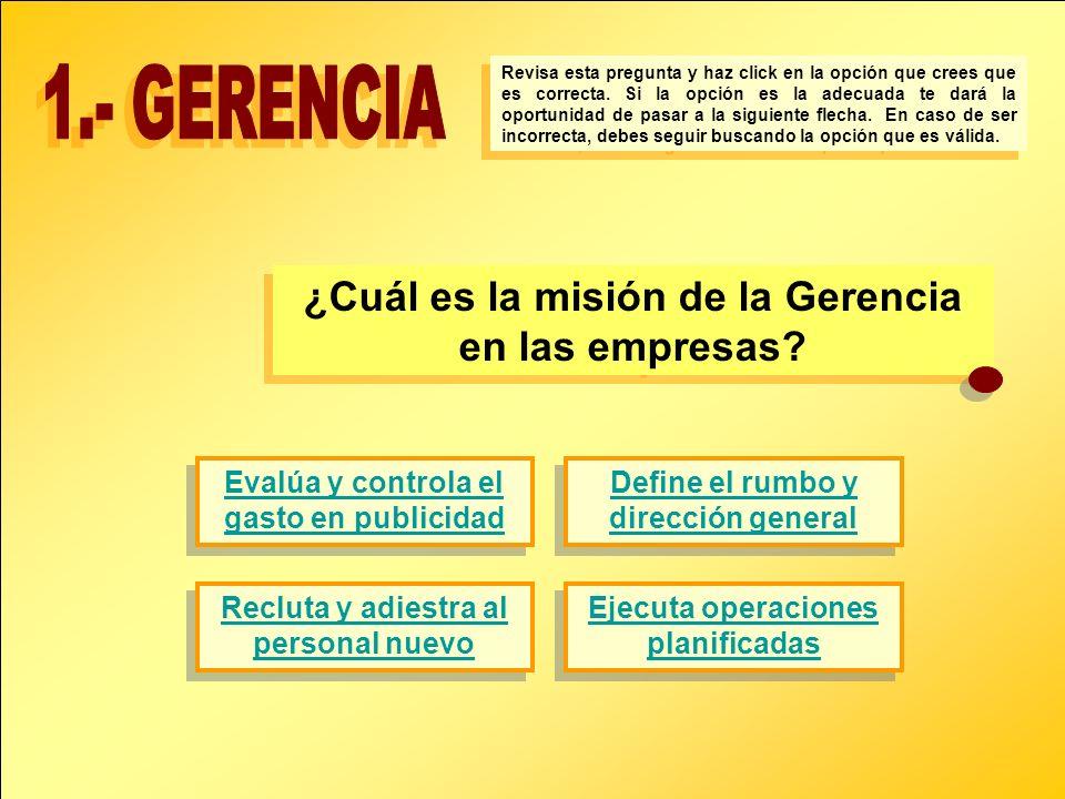 ¿Cuál es la misión de la Gerencia en las empresas? ¿Cuál es la misión de la Gerencia en las empresas? Evalúa y controla el gasto en publicidad Evalúa