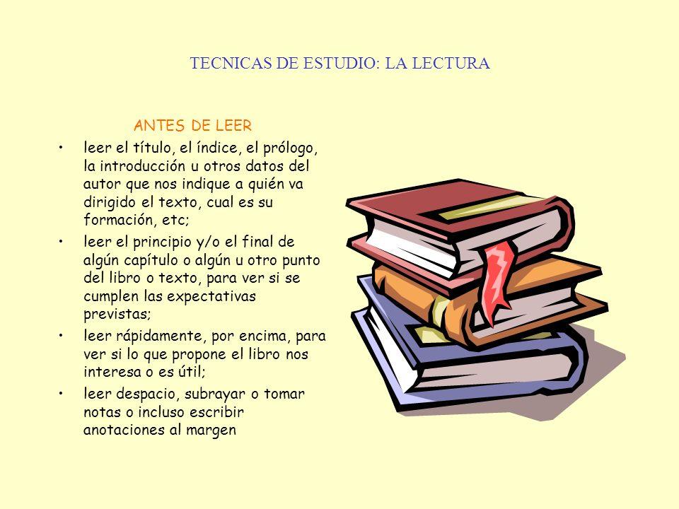 TECNICAS DE ESTUDIO: LA LECTURA ANTES DE LEER leer el título, el índice, el prólogo, la introducción u otros datos del autor que nos indique a quién v