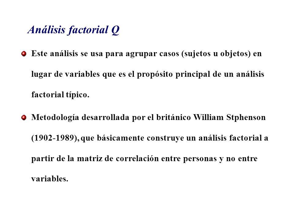 Análisis factorial Q Este análisis se usa para agrupar casos (sujetos u objetos) en lugar de variables que es el propósito principal de un análisis fa