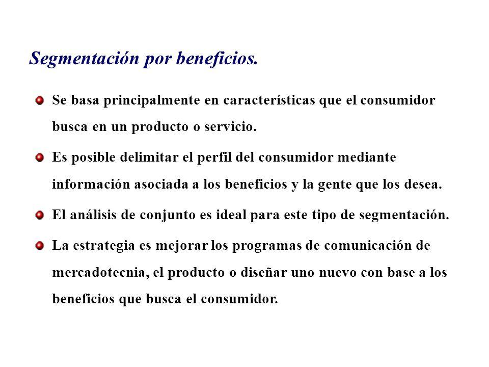Segmentación por beneficios. Se basa principalmente en características que el consumidor busca en un producto o servicio. Es posible delimitar el perf