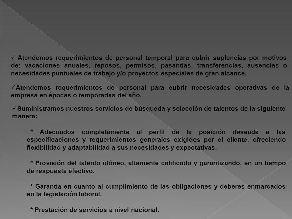 Atendemos requerimientos de personal temporal para cubrir suplencias por motivos de: vacaciones anuales, reposos, permisos, pasantías, transferencias,