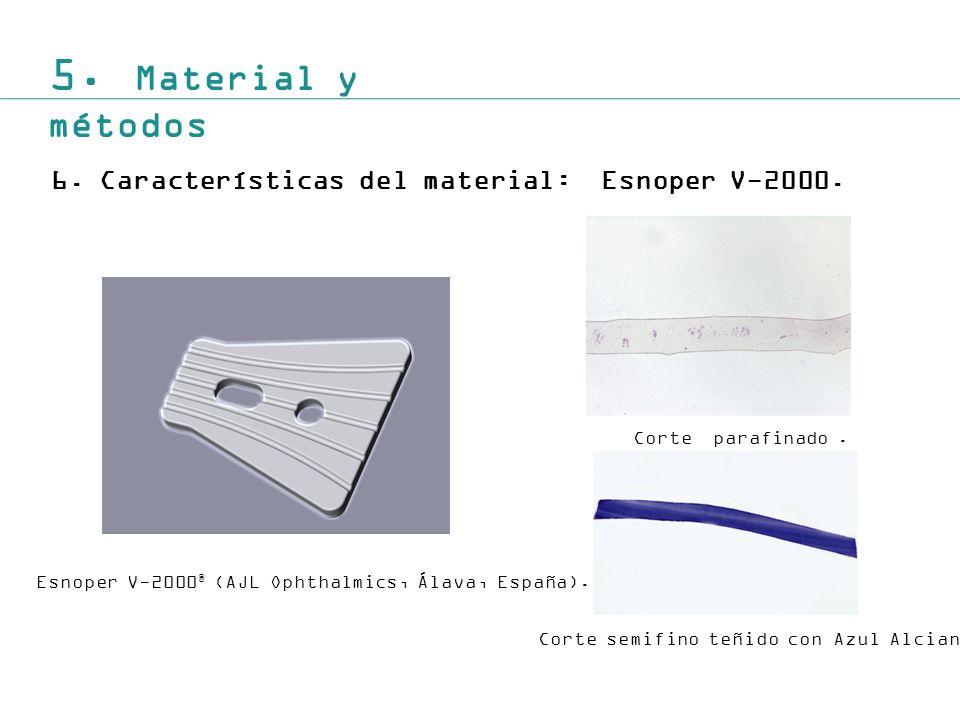 5.Material y métodos 6.Características del material: Esnoper V-2000.