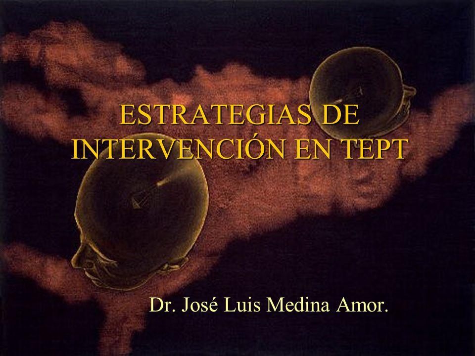 ESTRATEGIAS DE INTERVENCIÓN EN TEPT Dr. José Luis Medina Amor.