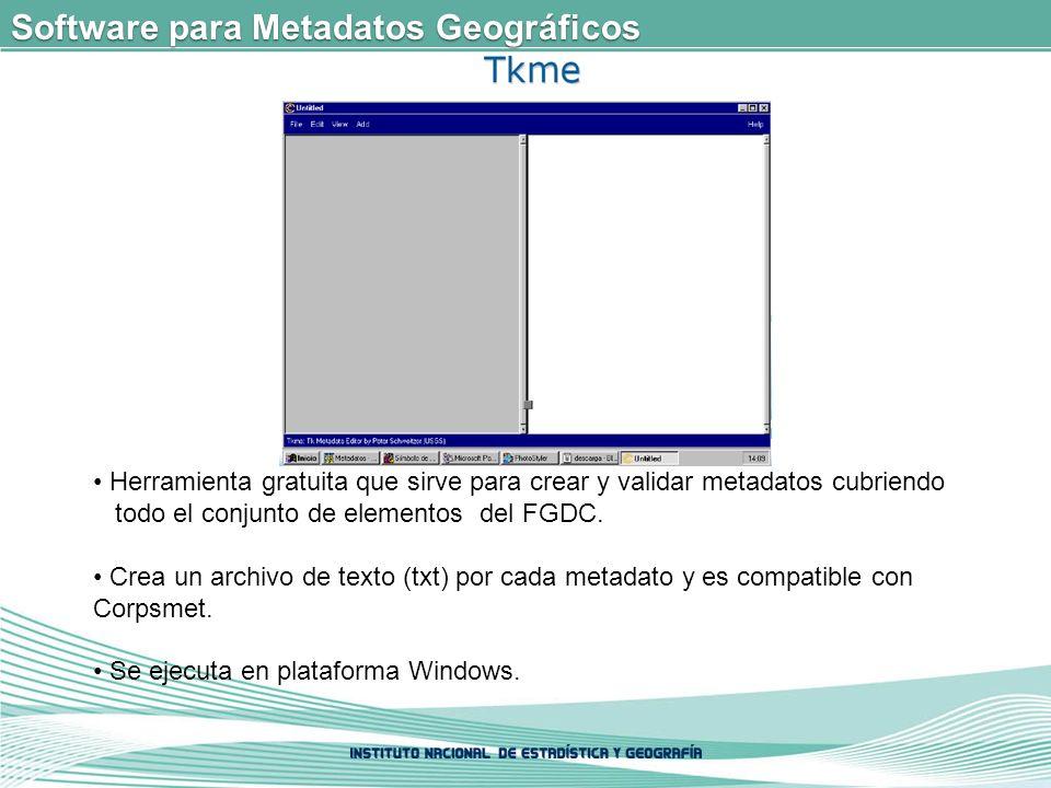 Software para Metadatos Geográficos Herramienta gratuita que sirve para crear y validar metadatos cubriendo todo el conjunto de elementos del FGDC.