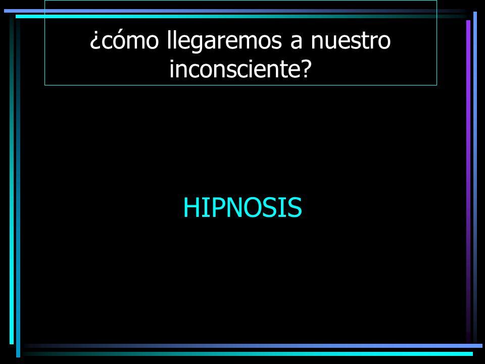 ¿cómo llegaremos a nuestro inconsciente? HIPNOSIS