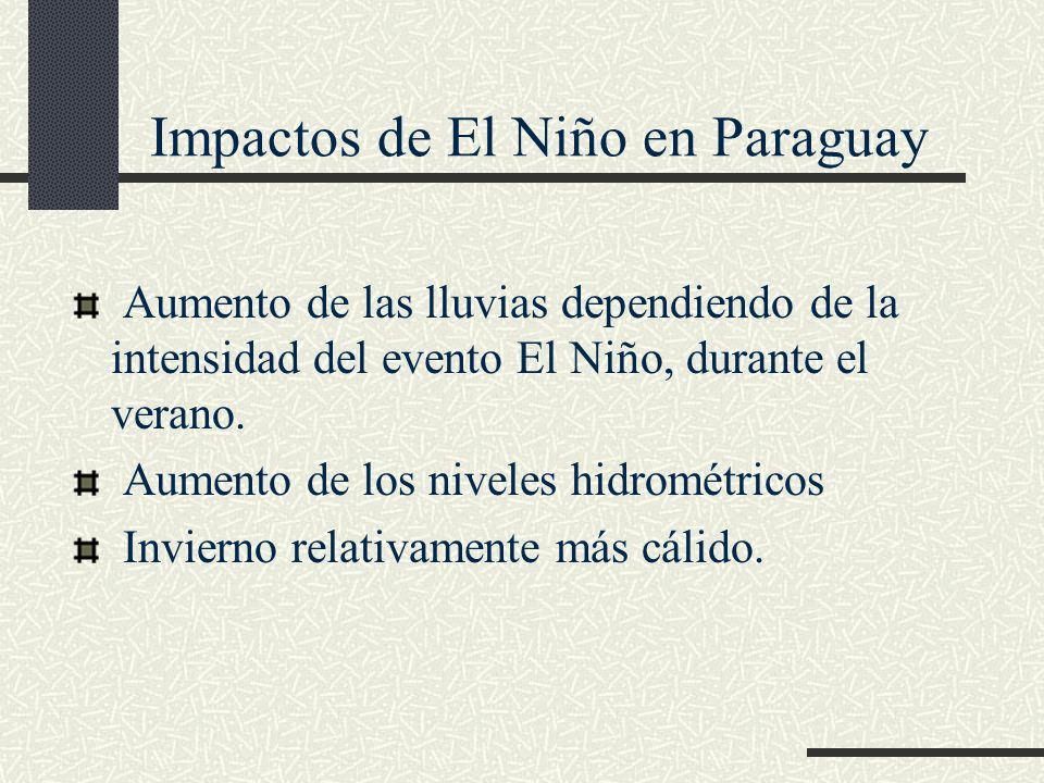 Impactos de El Niño en Paraguay Aumento de las lluvias dependiendo de la intensidad del evento El Niño, durante el verano.