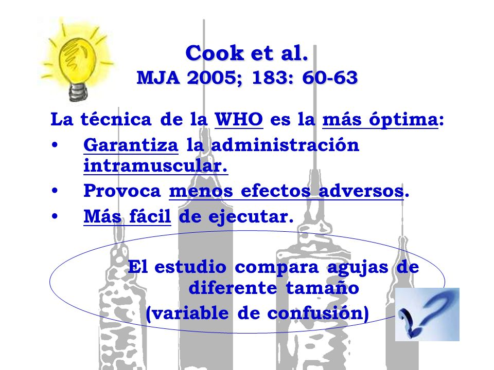 Cook et al. MJA 2005; 183: 60-63 La técnica de la WHO es la más óptima: Garantiza la administración intramuscular. Provoca menos efectos adversos. Más
