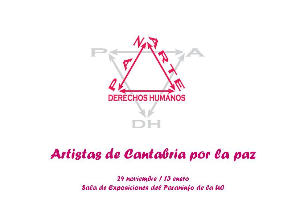 Artistas de Cantabria por la paz 24 noviembre / 13 enero Sala de Exposiciones del Paraninfo de la UC