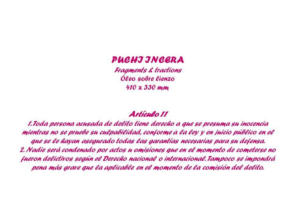 PUCHI INCERA Fragments & tractions Óleo sobre lienzo 410 x 330 mm Artículo 11 1. Toda persona acusada de delito tiene derecho a que se presuma su inoc