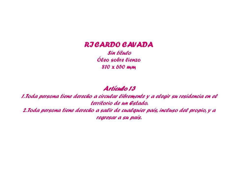 RICARDO CAVADA Sin título Óleo sobre lienzo 810 x 650 mm Artículo 13 1. Toda persona tiene derecho a circular libremente y a elegir su residencia en e