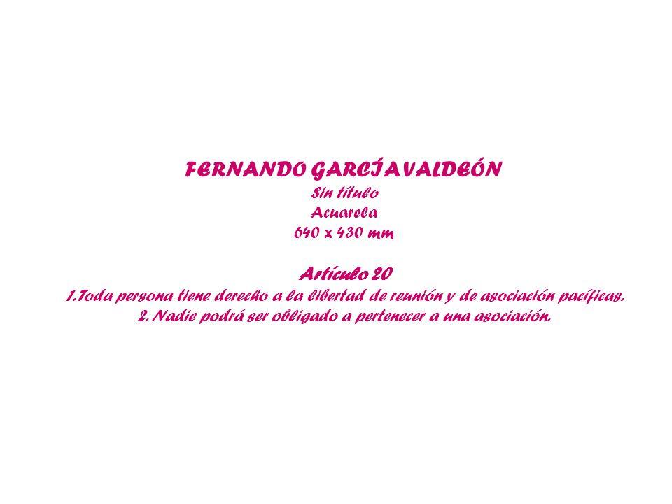 FERNANDO GARCÍA VALDEÓN Sin título Acuarela 640 x 430 mm Artículo 20 1. Toda persona tiene derecho a la libertad de reunión y de asociación pacíficas.