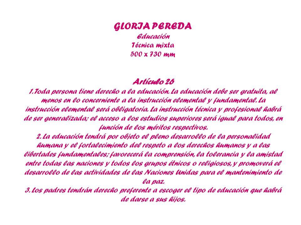GLORIA PEREDA Educación Técnica mixta 500 x 730 mm Artículo 26 1. Toda persona tiene derecho a la educación. La educación debe ser gratuita, al menos