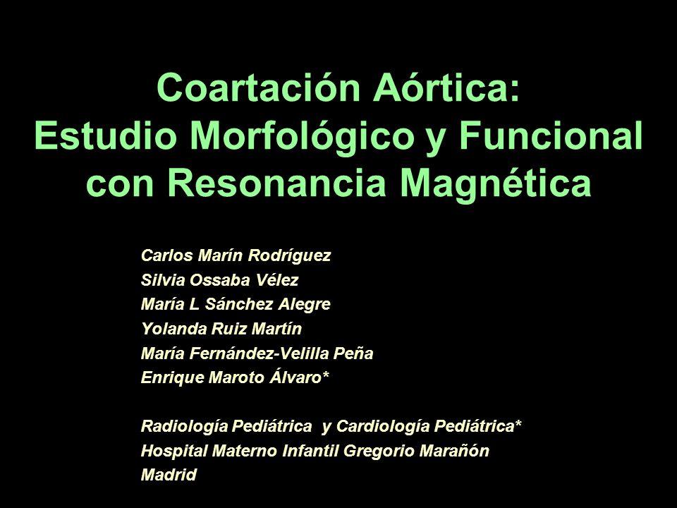 Coartación Aórtica: Estudio Morfológico y Funcional con Resonancia Magnética Carlos Marín Rodríguez Silvia Ossaba Vélez María L Sánchez Alegre Yolanda