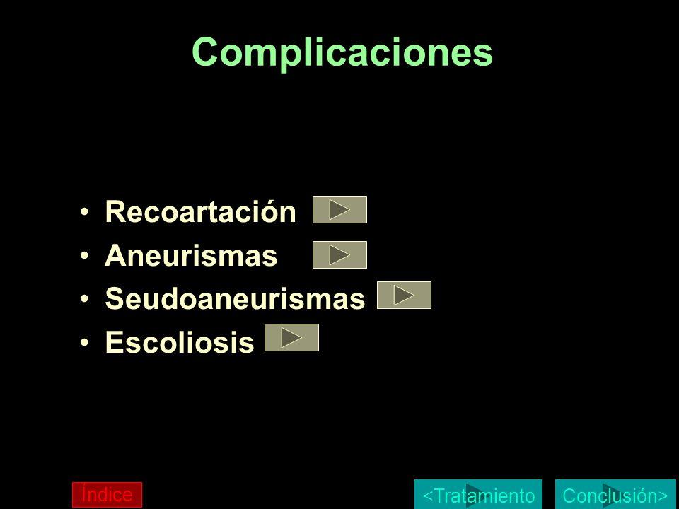 Complicaciones Recoartación Aneurismas Seudoaneurismas Escoliosis Conclusión> Índice <Tratamiento