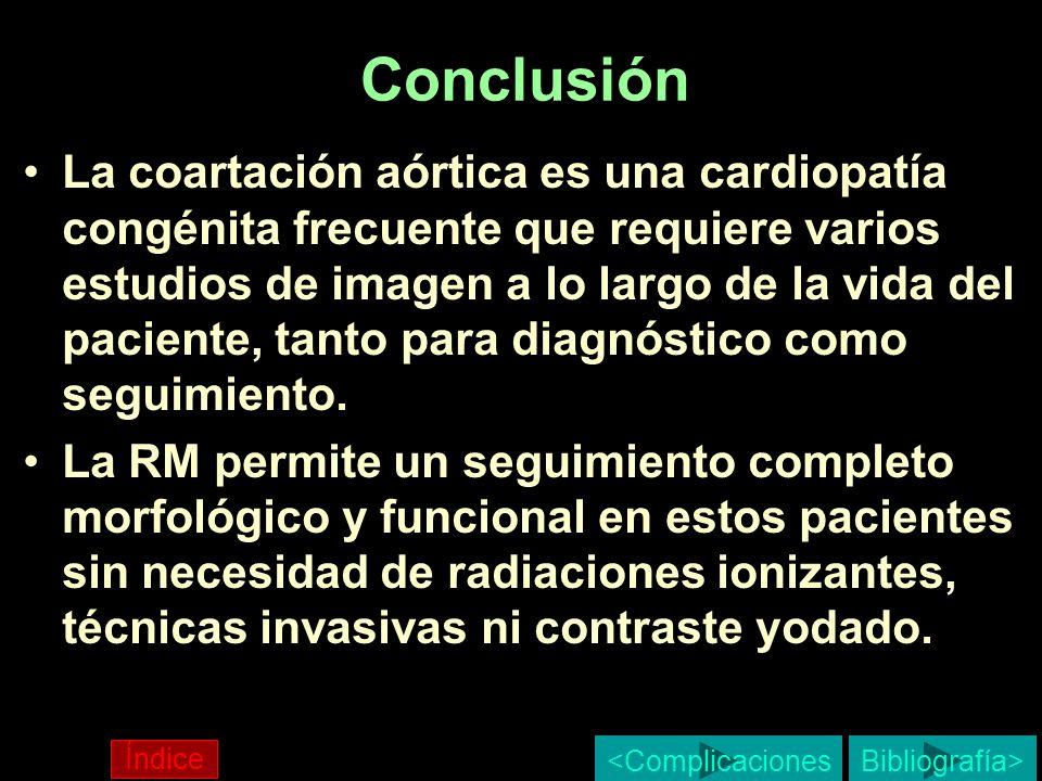 Conclusión La coartación aórtica es una cardiopatía congénita frecuente que requiere varios estudios de imagen a lo largo de la vida del paciente, tan