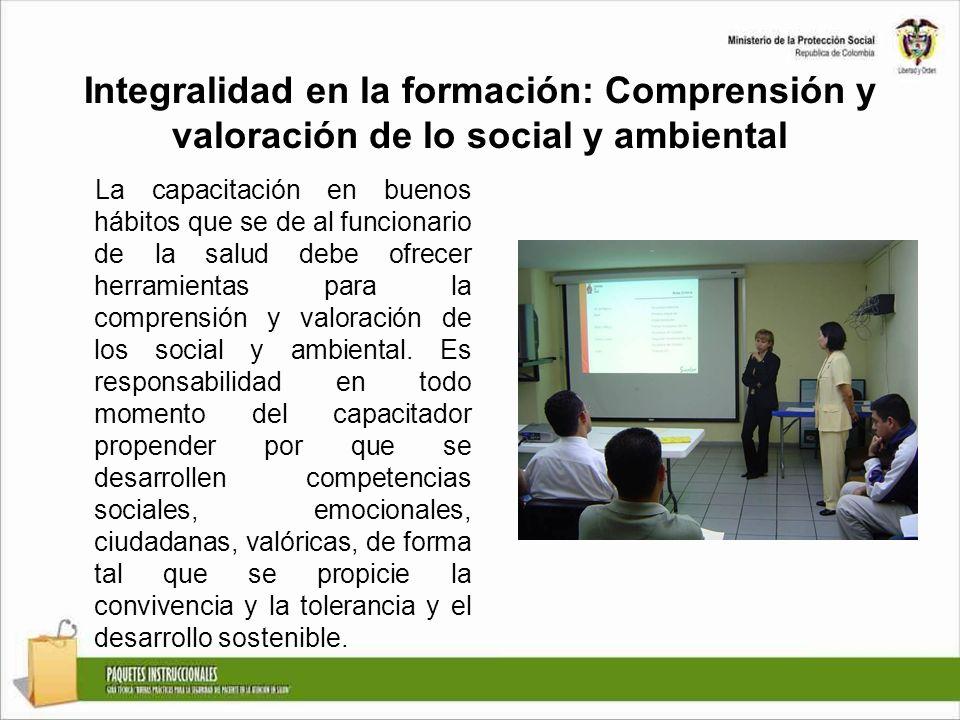 Integralidad en la formación: Comprensión y valoración de lo social y ambiental La capacitación en buenos hábitos que se de al funcionario de la salud