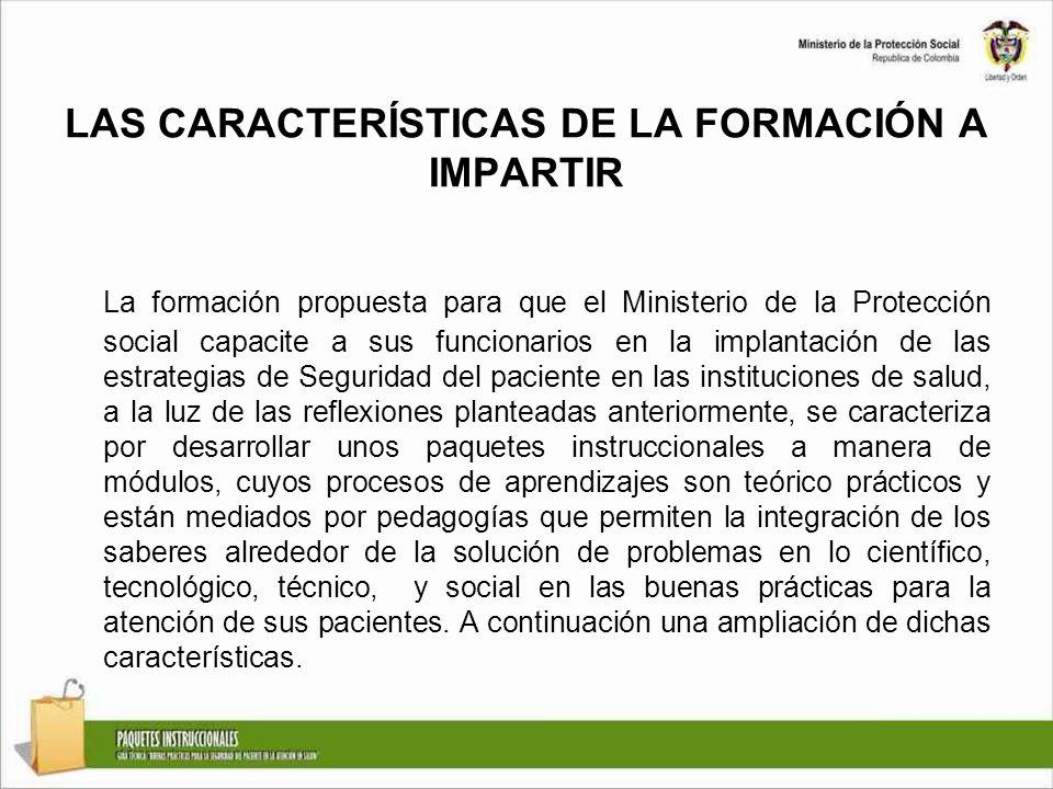 LAS CARACTERÍSTICAS DE LA FORMACIÓN A IMPARTIR La formación propuesta para que el Ministerio de la Protección social capacite a sus funcionarios en la