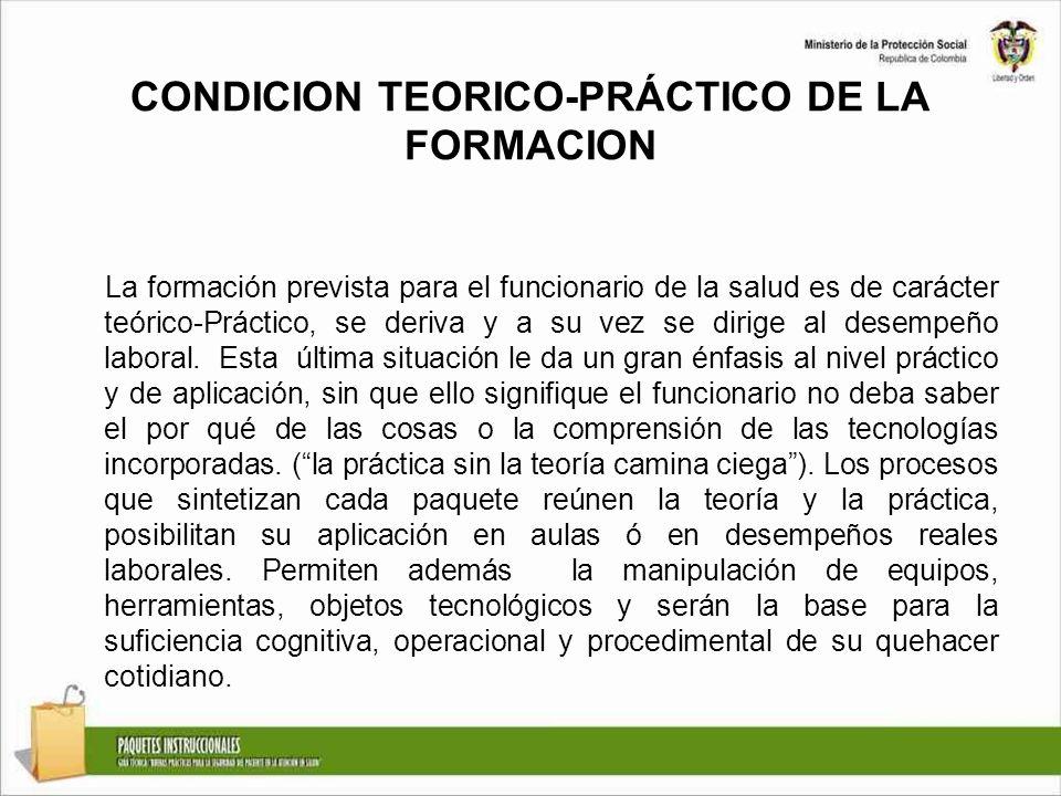CONDICION TEORICO-PRÁCTICO DE LA FORMACION La formación prevista para el funcionario de la salud es de carácter teórico-Práctico, se deriva y a su vez