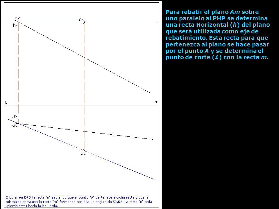 Para rebatir el plano Am sobre uno paralelo al PHP se determina una recta Horizontal (h) del plano que será utilizada como eje de rebatimiento. Esta r