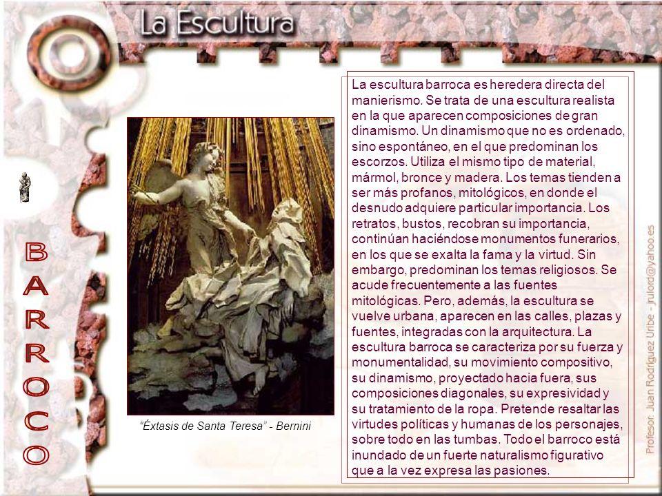 Éxtasis de Santa Teresa - Bernini La escultura barroca es heredera directa del manierismo. Se trata de una escultura realista en la que aparecen compo