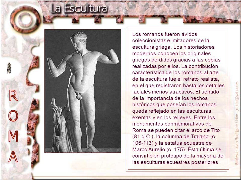 Los romanos fueron ávidos coleccionistas e imitadores de la escultura griega. Los historiadores modernos conocen los originales griegos perdidos graci
