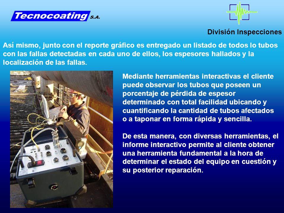 División Inspecciones Así mismo, junto con el reporte gráfico es entregado un listado de todos lo tubos con las fallas detectadas en cada uno de ellos
