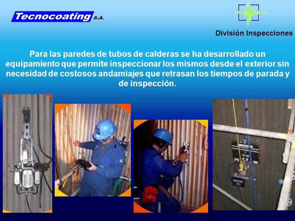 División Inspecciones Para las paredes de tubos de calderas se ha desarrollado un equipamiento que permite inspeccionar los mismos desde el exterior s