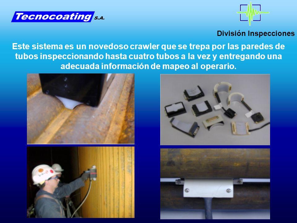 División Inspecciones Este sistema es un novedoso crawler que se trepa por las paredes de tubos inspeccionando hasta cuatro tubos a la vez y entregand