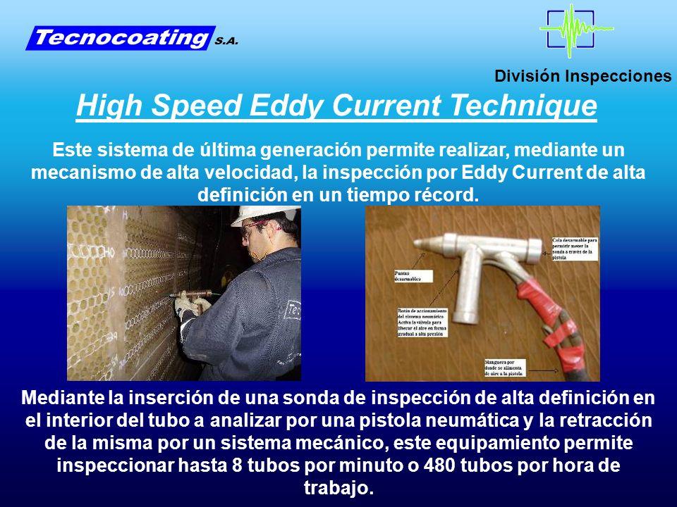 División Inspecciones High Speed Eddy Current Technique Este sistema de última generación permite realizar, mediante un mecanismo de alta velocidad, l