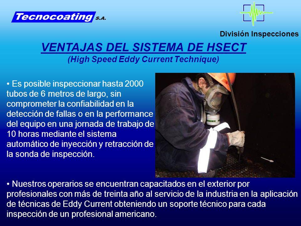 División Inspecciones Es posible inspeccionar hasta 2000 tubos de 6 metros de largo, sin comprometer la confiabilidad en la detección de fallas o en l