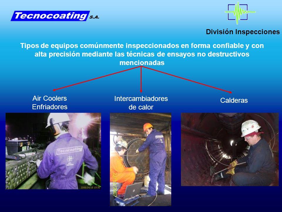División Inspecciones Tipos de equipos comúnmente inspeccionados en forma confiable y con alta precisión mediante las técnicas de ensayos no destructi