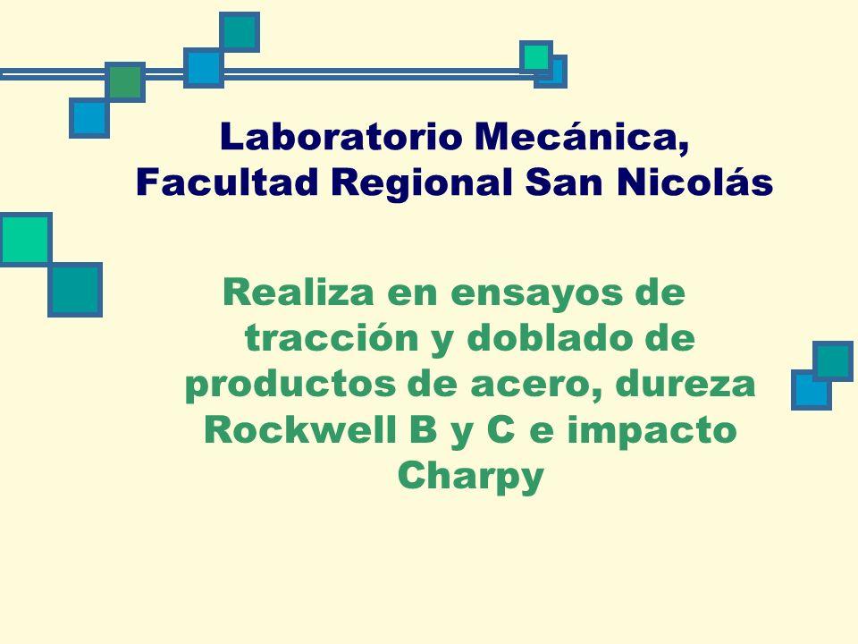Laboratorio Mecánica, Facultad Regional San Nicolás Realiza en ensayos de tracción y doblado de productos de acero, dureza Rockwell B y C e impacto Charpy