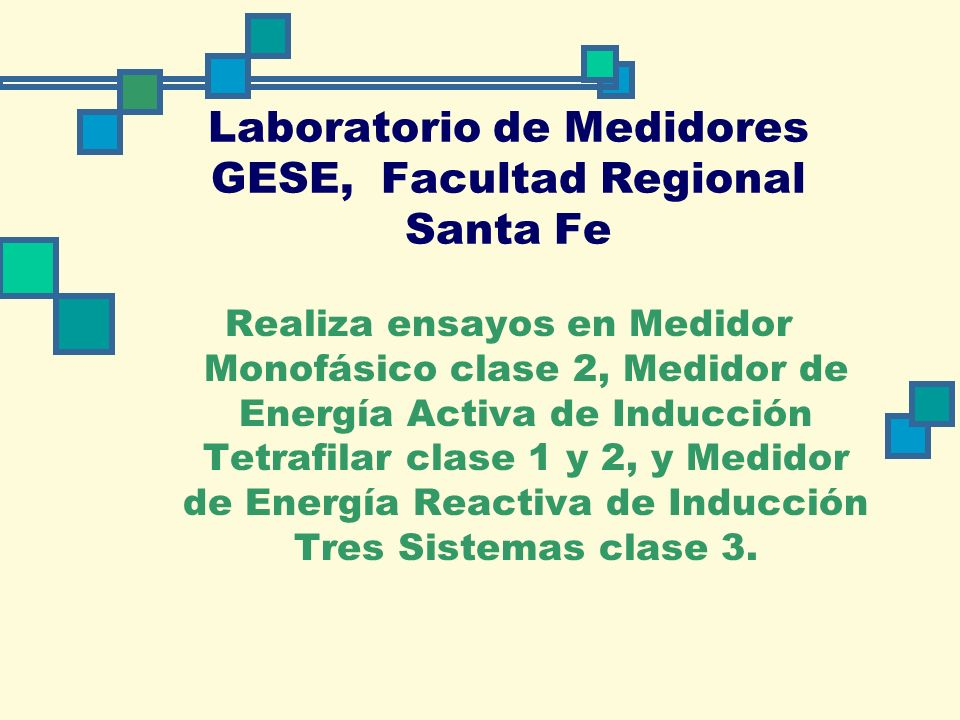 Laboratorio de Medidores GESE, Facultad Regional Santa Fe Realiza ensayos en Medidor Monofásico clase 2, Medidor de Energía Activa de Inducción Tetrafilar clase 1 y 2, y Medidor de Energía Reactiva de Inducción Tres Sistemas clase 3.