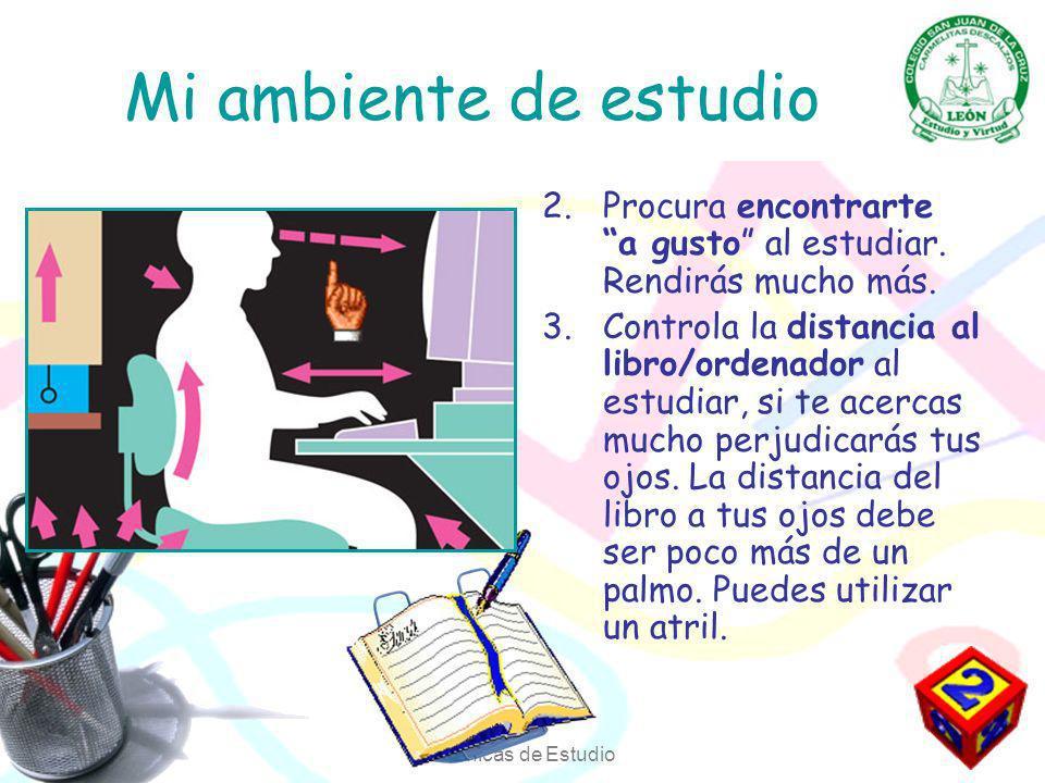 Técnicas de Estudio Mi ambiente de estudio 2.Procura encontrarte a gusto al estudiar.