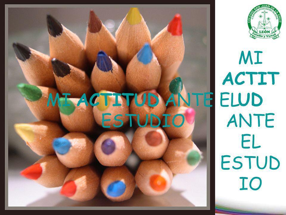 MI ACTITUD ANTE EL ESTUDIO MI ACTIT UD ANTE EL ESTUD IO