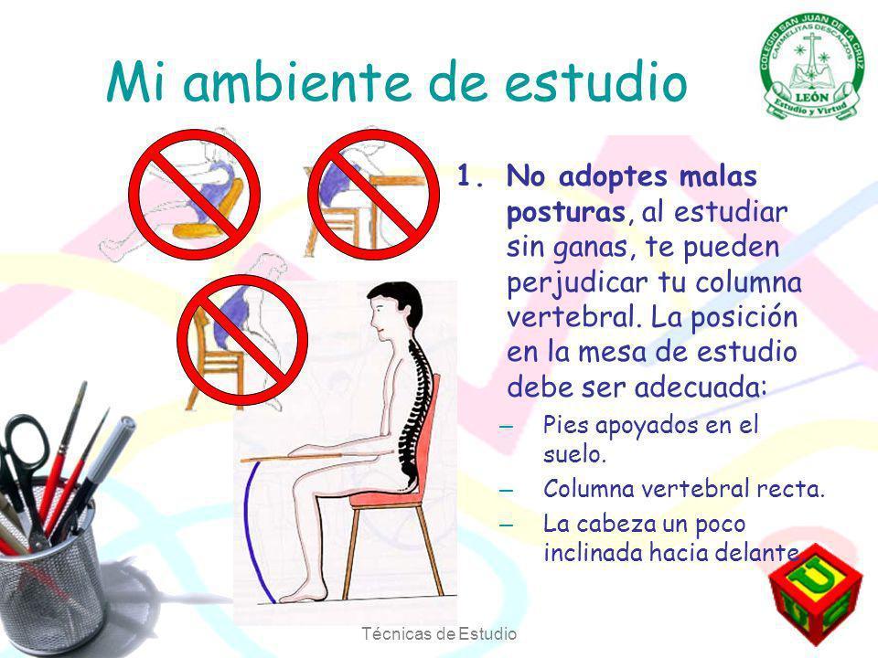 Técnicas de Estudio Mi ambiente de estudio 1.No adoptes malas posturas, al estudiar sin ganas, te pueden perjudicar tu columna vertebral.
