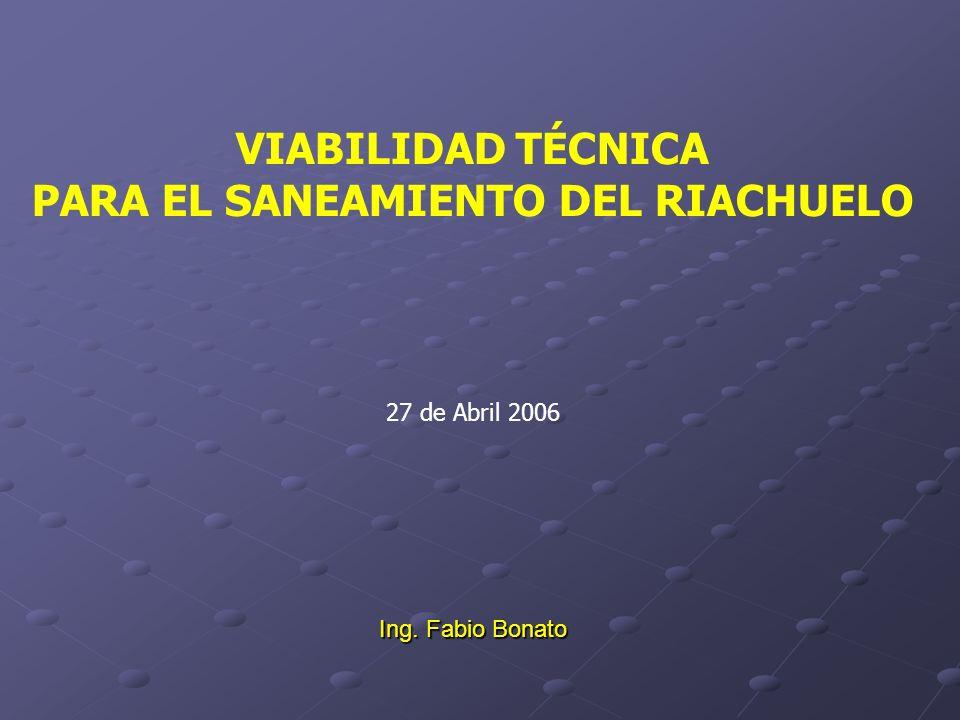 VIABILIDAD TÉCNICA PARA EL SANEAMIENTO DEL RIACHUELO 27 de Abril 2006 Ing. Fabio Bonato