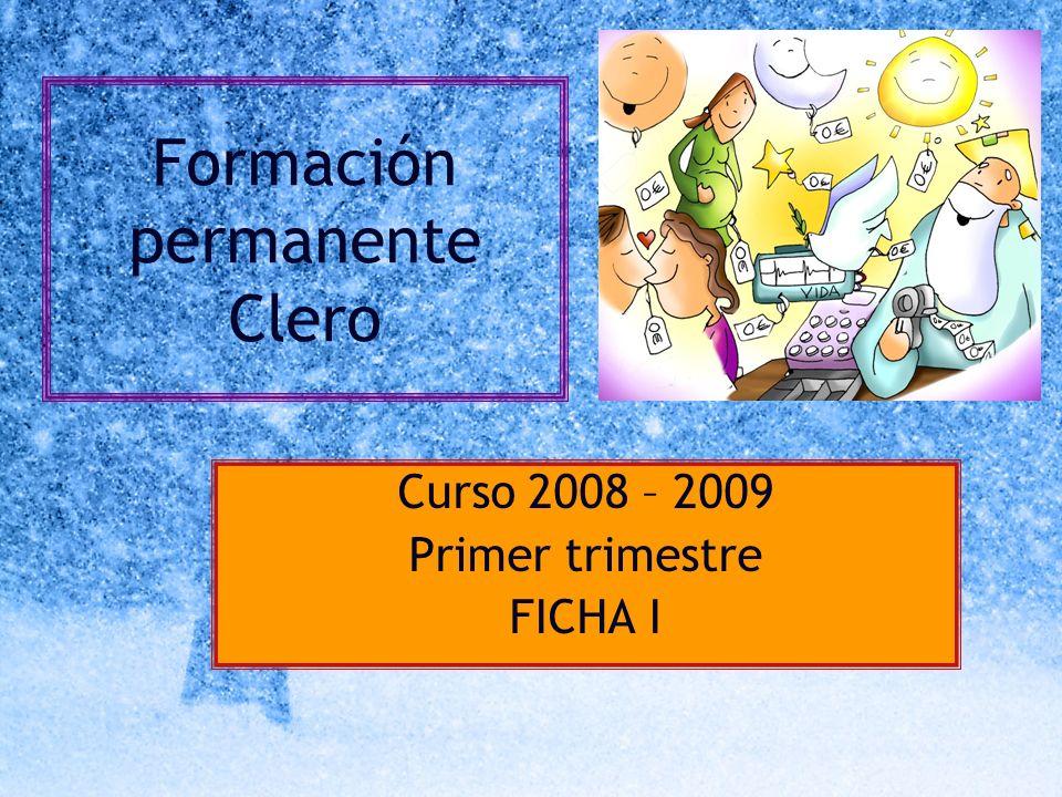 Formación permanente Clero Curso 2008 – 2009 Primer trimestre FICHA I
