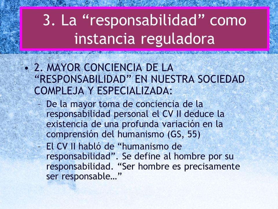 3. La responsabilidad como instancia reguladora 2. MAYOR CONCIENCIA DE LA RESPONSABILIDAD EN NUESTRA SOCIEDAD COMPLEJA Y ESPECIALIZADA: –De la mayor t